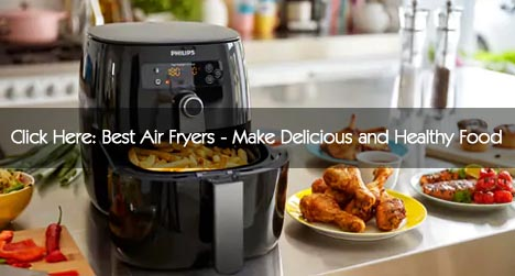 Air Fryers make Healthy Food